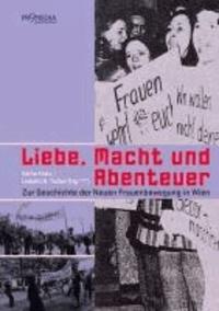 Liebe, Macht und Abenteuer - Zur Geschichte der Neuen Frauenbewegung in Wien.