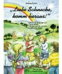 Liebe Schnecke, komm heraus! - Spiele und Anregungen zur Förderung des Selbstwerkgefühls und des sozialen Verhaltens.