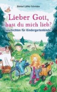 Lieber Gott, hast du mich lieb? - Geschichten für Kindergartenkinder.