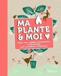 Liedewij Loorbach - Ma plante et moi - Pour une relation harmonieuse et florissante avec ses plantes d'intérieur.
