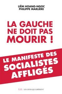 Liêm Hoang-Ngoc et Philippe Marlière - La gauche ne doit pas mourir ! - Le manifeste des socialistes affligés.