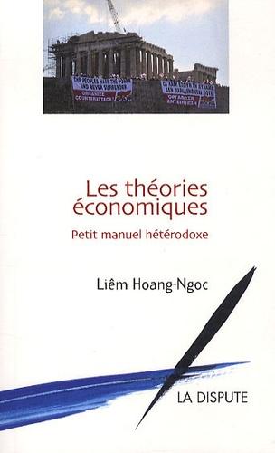 Liêm Hoang-Ngoc - Les théories économiques - Petit manuel hétérodoxe.