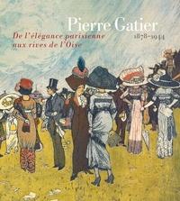 Lienart - Pierre Gatier 1878-1944 - De l'élégance parisienne aux rives de l'Oise.