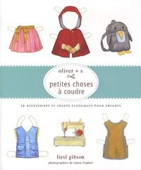 Liesl Gibson - Petites choses à coudre - Oliver + s, 20 accessoires et jouets classiques pour enfants.