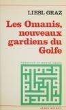 Liesl Graz - Les Omanis - Nouveaux gardiens du Golfe.