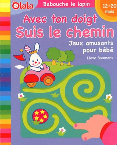 Lieve Boumans - Avec ton doigt, suis le chemin - Jeux amusants pour bébé, 12-20 mois.