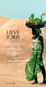 Lieve Joris - Sur les ailes du dragon - Voyages entre l'Afrique et la Chine.
