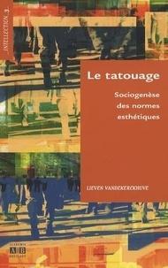 Lieven Vandekerckhove - Le tatouage - Sociogenèse des normes esthétiques.