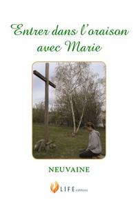 Life Editions - Entrer dans l'oraison avec Marie - Neuvaine.
