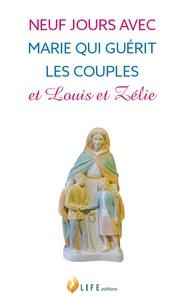 Life Editions - Neuf jours avec Marie qui guérit les couples et Louis et Zélie.