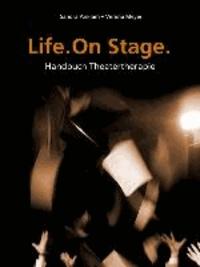 Life. One Stage. - Handbuch Theatertherapie.