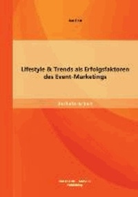 Lifestyle & Trends als Erfolgsfaktoren des Event-Marketings.