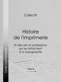 Ligaran et Bibliophile Jacob - Histoire de l'imprimerie et des arts et professions qui se rattachent à la typographie….