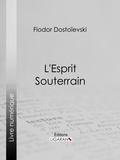 Ligaran et Fédor Dostoïevski - L'Esprit Souterrain.