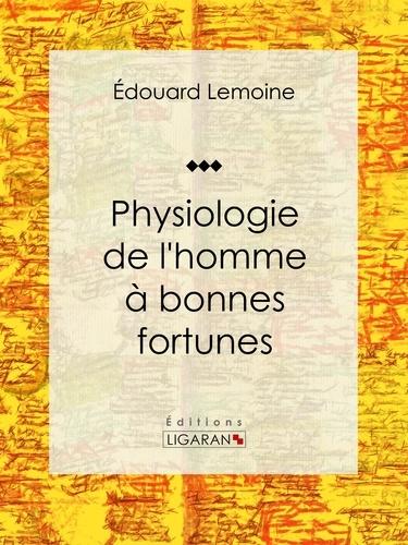 Ligaran et Edouard Lemoine - Physiologie de l'homme à bonnes fortunes.