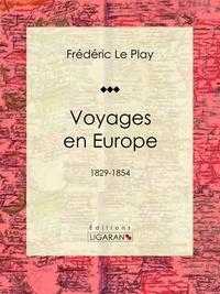 Ligaran et Frédéric Le Play - Voyages en Europe - 1829-1854.