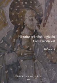 LIGER et  GRAL - Histoire et archéologie du Forez médiéval - Volume 1.
