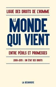 Ligue des Droits de l'Homme - Le monde qui vient - Entre périls et promesses, 2000-2015, un état des droits.