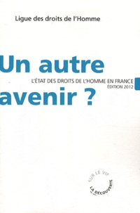 Ligue des Droits de l'Homme - Un autre avenir ? - L'état des droits de l'homme en France.
