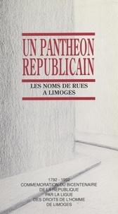 Ligue des Droits de l'Homme et Bernard Desbals - Un panthéon républicain : les noms de rues à Limoges - 1792-1992, commémoration du Bicentenaire de la République.