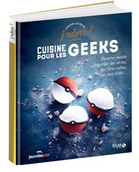 Liguori Lecomte - Cuisine pour les geeks - Recettes faciles inspirées des séries, des films cultes, des jeux vidéos....