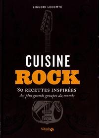 Téléchargez des manuels en ligne gratuitement Cuisine rock  - 80 recettes inspirées des plus grands groupes du monde RTF PDB 9782263162299 (French Edition) par Liguori Lecomte