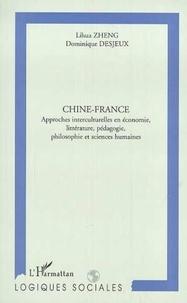 Lihua Zheng et Dominique Desjeux - Chine-France - Approches interculturelles en économie, littérature, pédagogie, philosophie et sciences humaines.