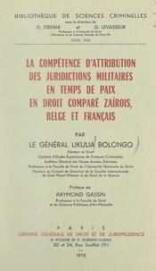 Likulia Bolongo et Raymond Gassin - La compétence d'attribution des juridictions militaires, en temps de paix, en droit comparé zaïrois, belge et français.