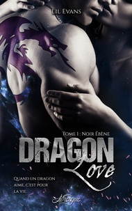 Lil Evans - Dragon Love Tome 1 : Noir ébène.