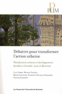 Lila Combe et Michel Gariépy - Débattre pour transformer l'action urbaine - Planification urbaine et développement durable à Grenoble, Lyon et Montréal.