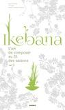 Lila Dias et Odile Carton - Ikebana - L'art de composer au fil des saisons.
