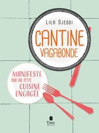 Lila Djeddi - Cantine vagabonde - Manifeste pour une petite cuisine engagée.