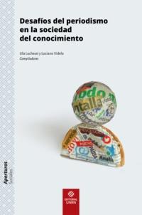 Lila Luchessi et Luciano Videla - Desafíos del periodismo en la sociedad del conocimiento.