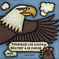 Lila Prap - Pourquoi les aigles hésitent-ils à se marier ?.