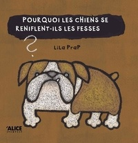 Ebooks Google télécharger pdf Pourquoi les chiens se reniflent-ils les fesses ? par Lila Prap 9782874264030 ePub DJVU PDF (Litterature Francaise)