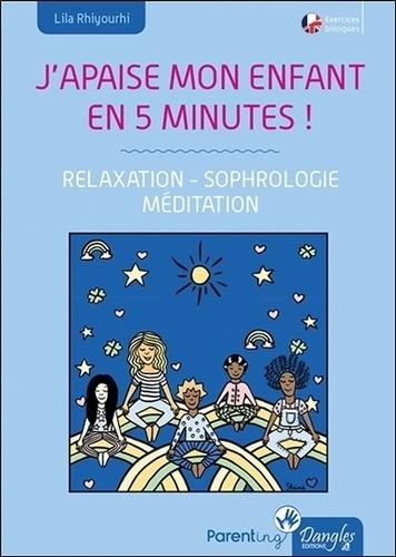 Lila Rhiyourhi - J'apaise mon enfant en cinq minutes ! - Relaxation, sophrologie, méditation.