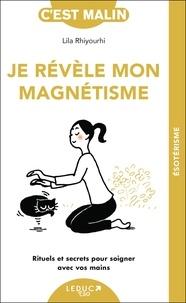Lila Rhiyourhi - Je révèle mon magnétisme - Rituels et secrets pour soigner avec vos mains.