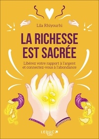 Lila Rhiyourhi - La richesse est sacrée - Libérez votre rapport à l'argent et connectez-vous à l'abondance.