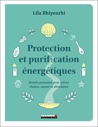 Lila Rhiyourhi - Protection et purification énergétiques - Rituels puissants pour attirer chance, amour et abondance.