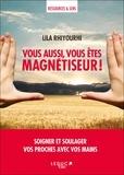 Lila Rhiyourhi - Vous aussi, vous êtes magnétiseur !.