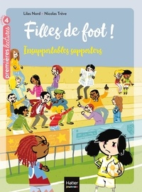 Lilas Nord et Nicolas Trève - Filles de foot ! Tome 4 : Insupportables supporters.