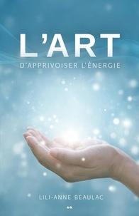 Lili-Anne Beaulac - L'art d'apprivoiser l'énergie.