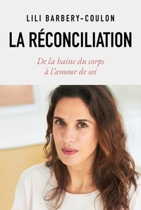 Ebook of magazines téléchargements gratuits La réconciliation  - De la haine du corps à l'amour de soi par Lili Barbery-Coulon