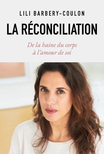 Lili Barbery-Coulon - La réconciliation - De la haine du corps à l'amour de soi.
