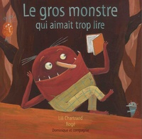 Lili Chartrand et  Rogé - Le gros monstre qui aimait trop lire.