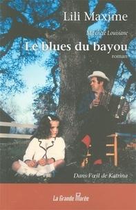 Lili Maxime - Le blues du bayou : Dans l'oeil de Katrina.