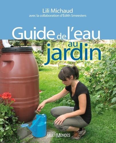Lili Michaud et Edith Smeesters - Guide de l'eau au jardin.