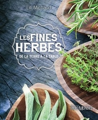 Lili Michaud - Les fines herbes, de la terre à la table.
