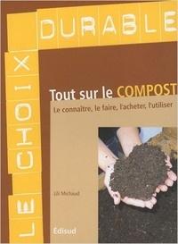 Lili Michaud - Tout sur le compost - Le connaître, le faire, l'acheter, l'utiliser.