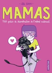 Lili Sohn - Mamas - Petit précis de déconstruction de l'instinc maternel.